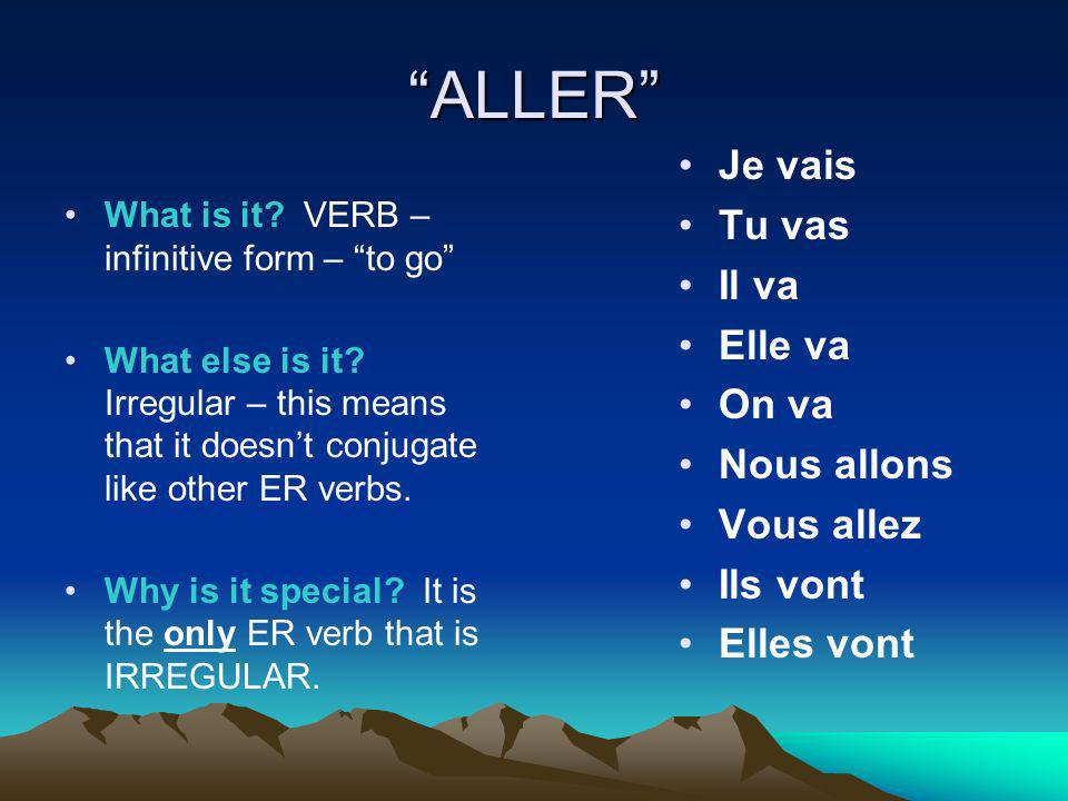 ALLER What is it. VERB – infinitive form – to go What else is it.