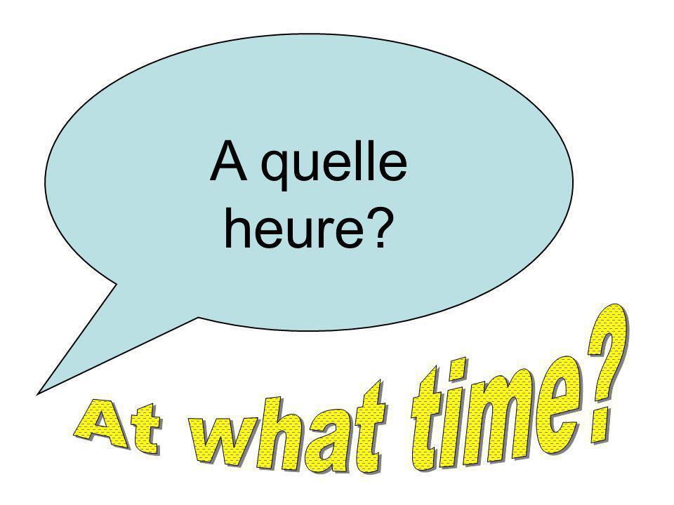 A quelle heure?