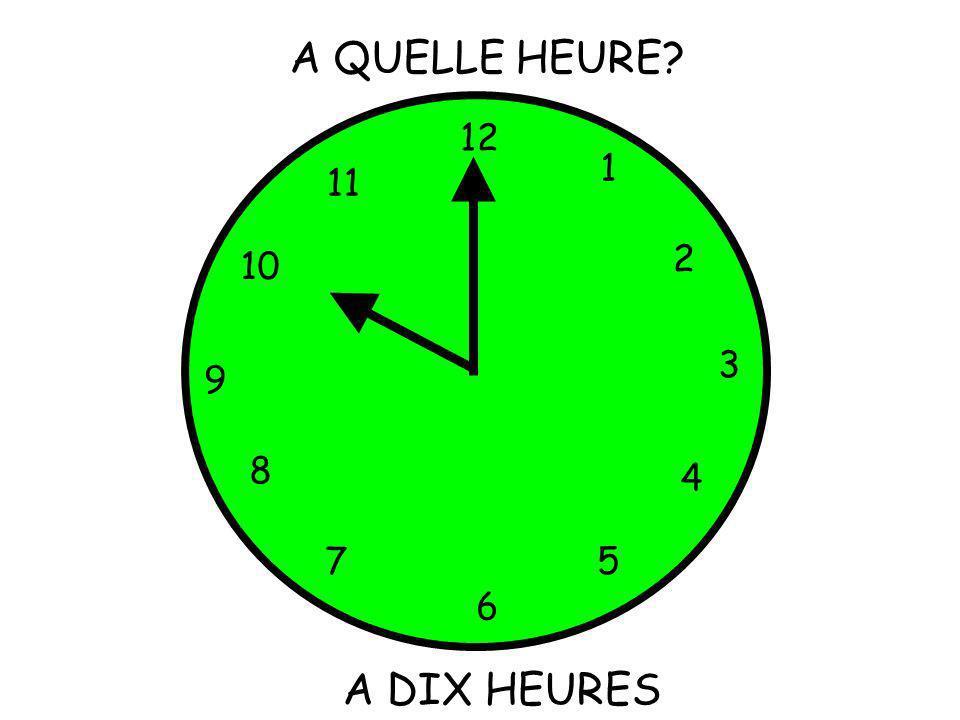 12 1 5 4 9 3 6 10 11 2 7 8 A QUELLE HEURE? A DIX HEURES