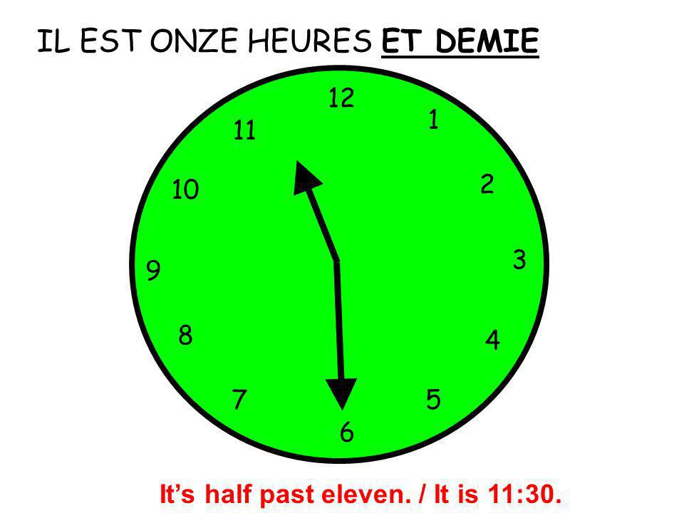 IL EST ONZE HEURES 12 1 5 4 9 3 6 10 11 2 7 8 ET DEMIE Its half past eleven. / It is 11:30.