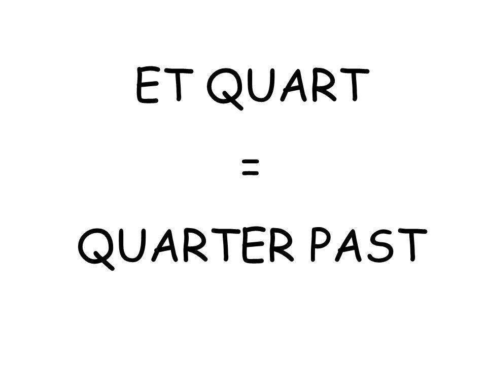 ET QUART = QUARTER PAST
