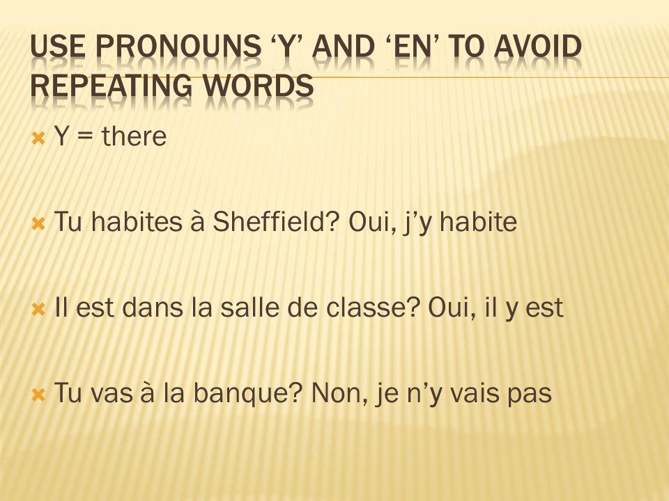 Y = it (with verbs followed by à) Tu penses à lexamen.