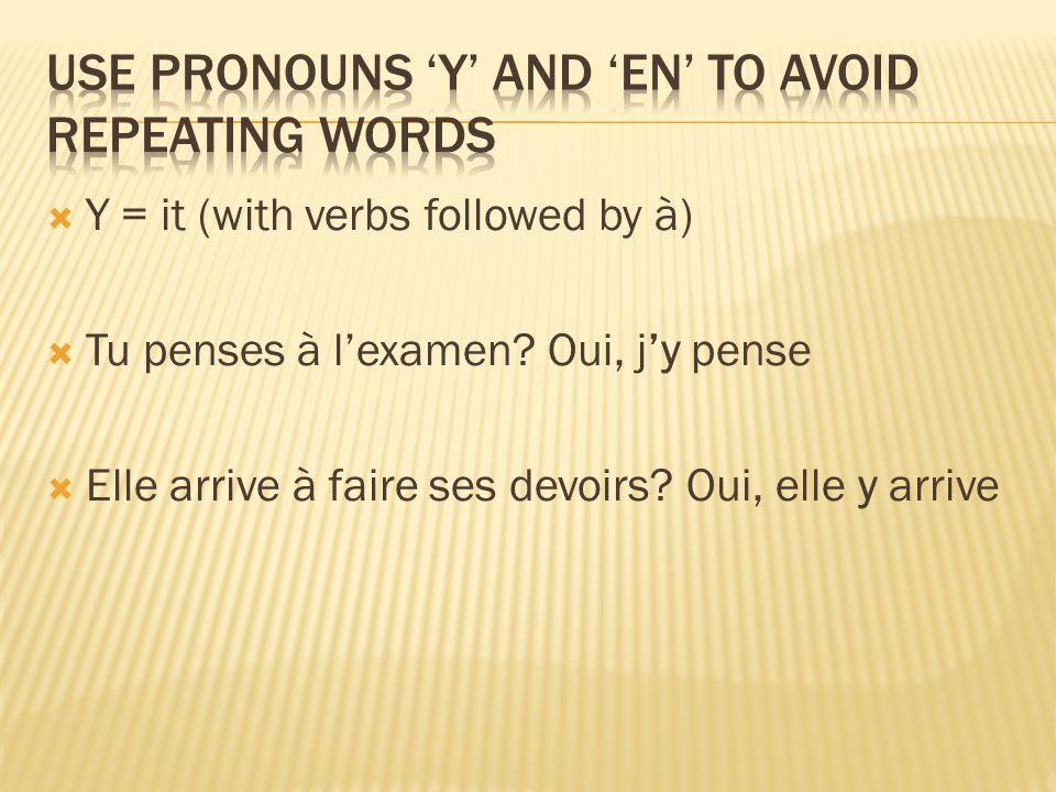 En = some / of it / of them Tu as des livres.Oui, jen ai cinq Elle a des soeurs.