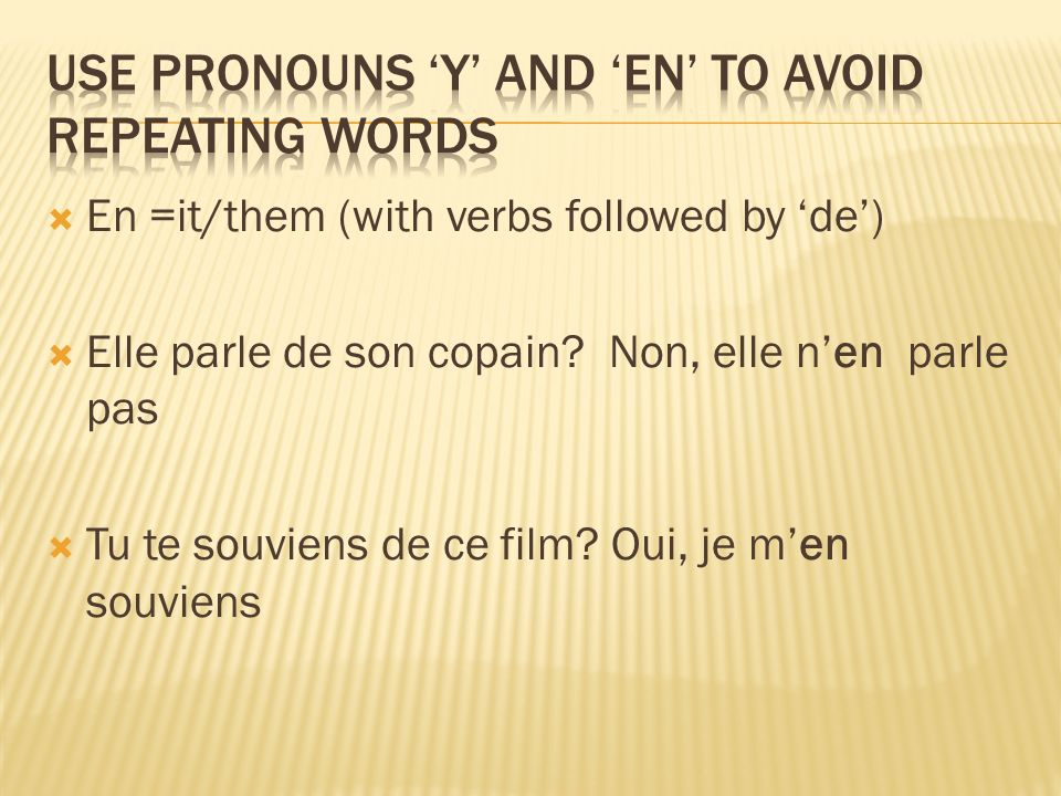 En =it/them (with verbs followed by de) Elle parle de son copain.