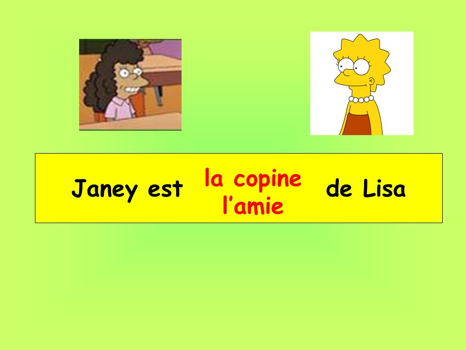 Janey est __ _____ de Lisa la copine lamie