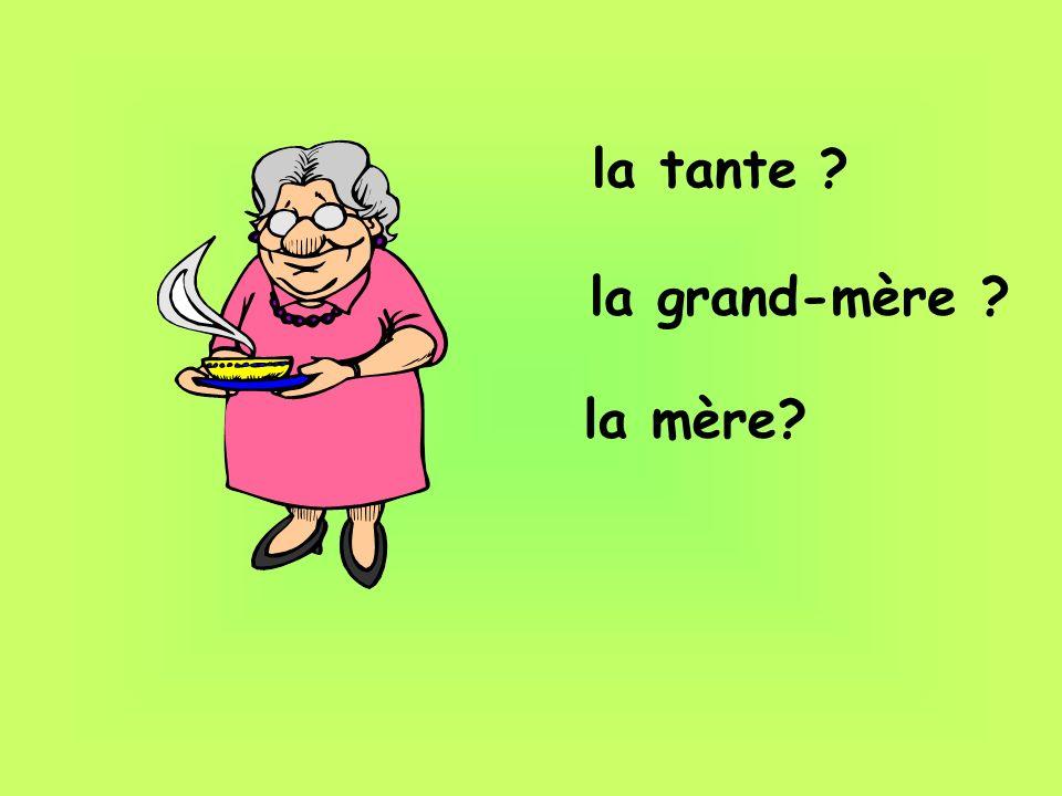 la tante ? la grand-mère ? la mère?