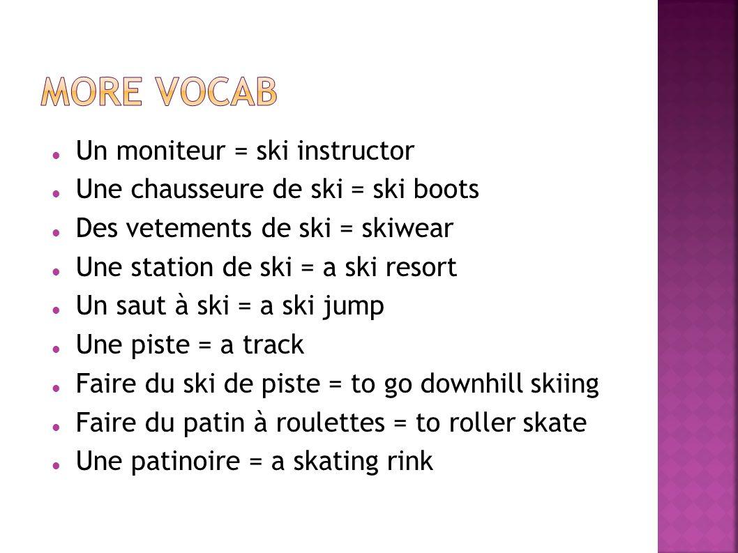 Un moniteur = ski instructor Une chausseure de ski = ski boots Des vetements de ski = skiwear Une station de ski = a ski resort Un saut à ski = a ski