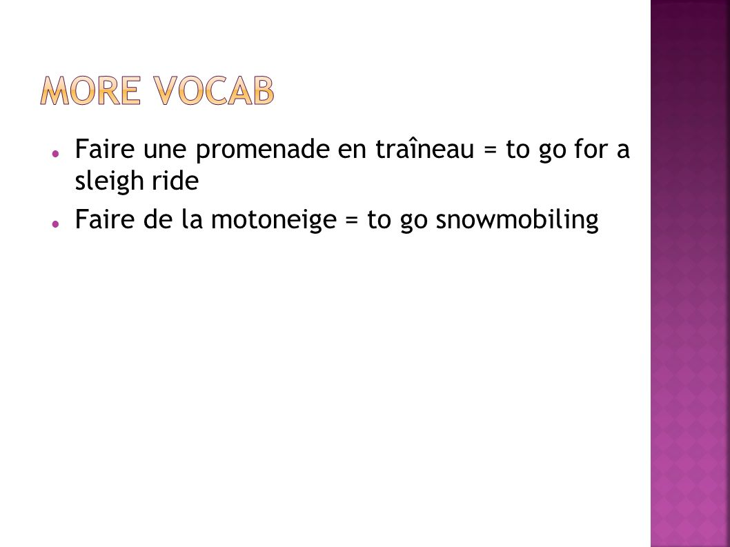 Faire une promenade en traîneau = to go for a sleigh ride Faire de la motoneige = to go snowmobiling