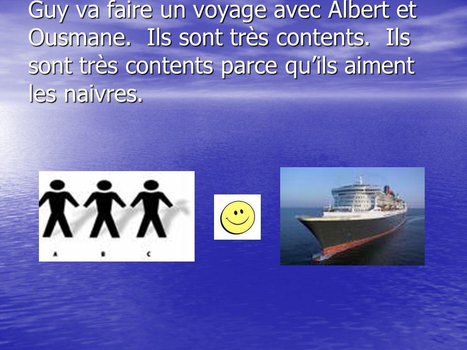Guy va faire un voyage avec Albert et Ousmane.Ils sont très contents.