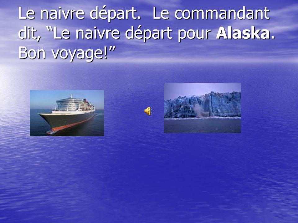 Le naivre départ. Le commandant dit, Le naivre départ pour Alaska. Bon voyage!