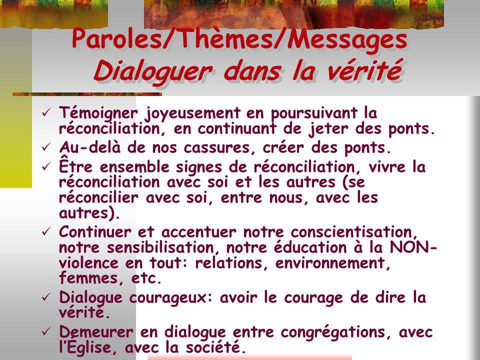 Paroles/Thèmes/Messages Dialoguer dans la vérité Témoigner joyeusement en poursuivant la réconciliation, en continuant de jeter des ponts. Au-delà de