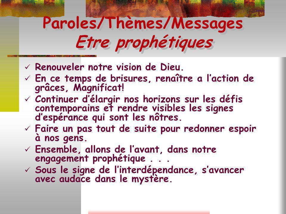 Paroles/Thèmes/Messages Etre prophétiques Renouveler notre vision de Dieu. En ce temps de brisures, renaître a laction de grâces, Magnificat! Continue