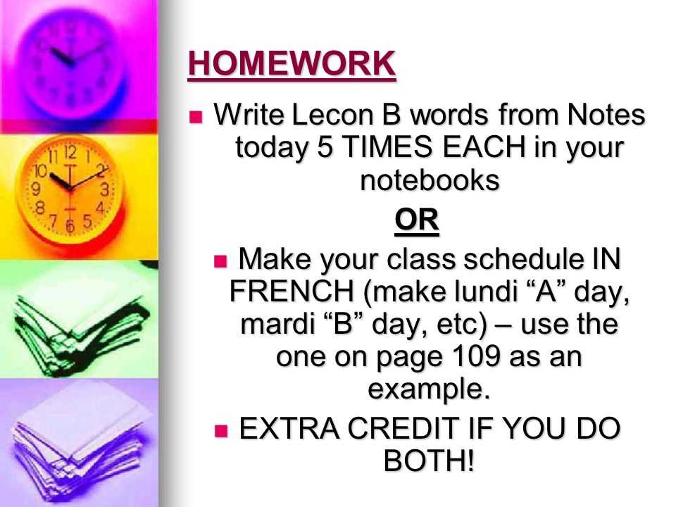 HOMEWORK Write Lecon B words from Notes today 5 TIMES EACH in your notebooks Write Lecon B words from Notes today 5 TIMES EACH in your notebooksOR Mak