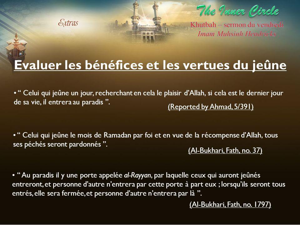 Evaluer les bénéfices et les vertues du jeûne Celui qui jeûne un jour, recherchant en cela le plaisir dAllah, si cela est le dernier jour de sa vie, i