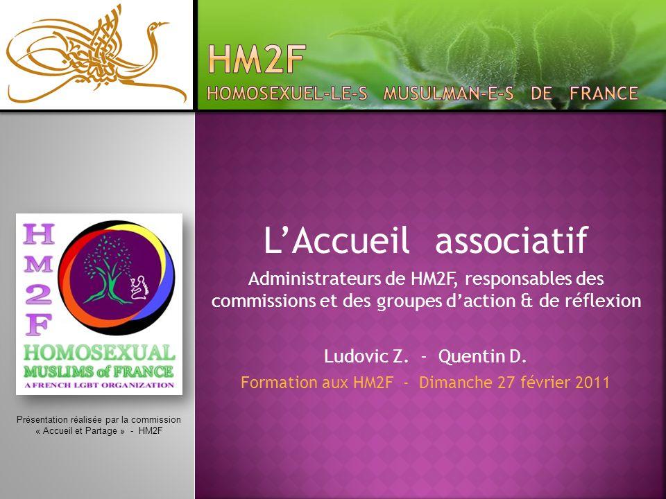 LAccueil associatif Administrateurs de HM2F, responsables des commissions et des groupes daction & de réflexion Ludovic Z. - Quentin D. Formation aux