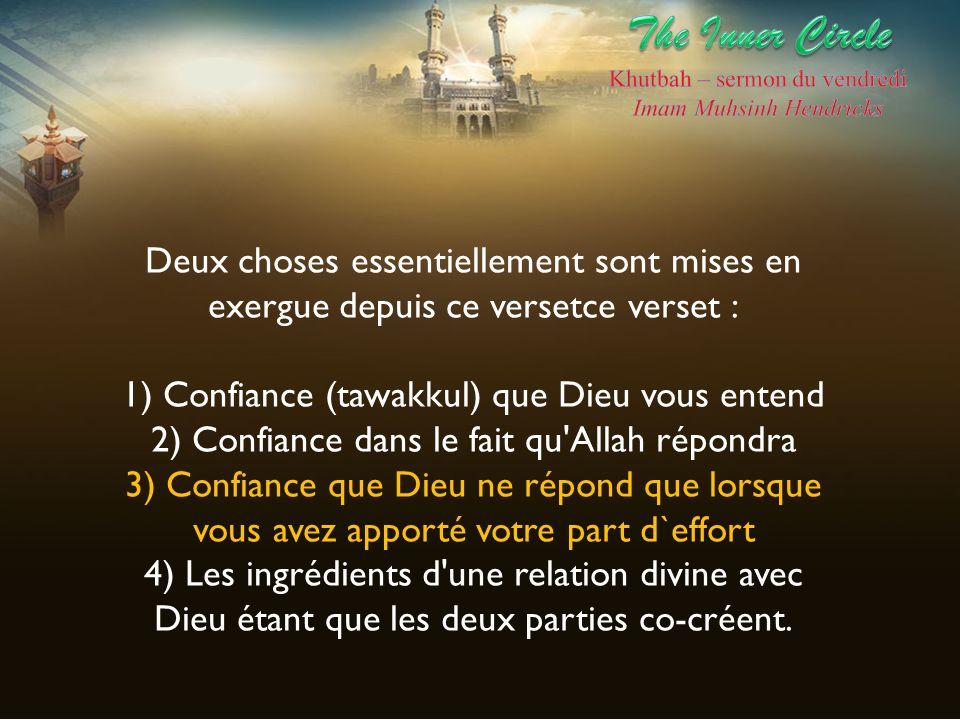 Deux choses essentiellement sont mises en exergue depuis ce versetce verset : 1) Confiance (tawakkul) que Dieu vous entend 2) Confiance dans le fait q