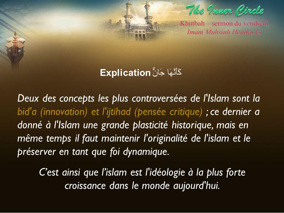 Explication كَأَنَّهَا جَانٌّ Deux des concepts les plus controversées de l'Islam sont la bid'a (innovation) et l'ijtihad (pensée critique) ; ce derni