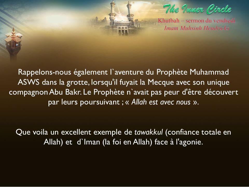 Rappelons-nous également l`aventure du Prophète Muhammad ASWS dans la grotte, lorsqu'il fuyait la Mecque avec son unique compagnon Abu Bakr. Le Prophè