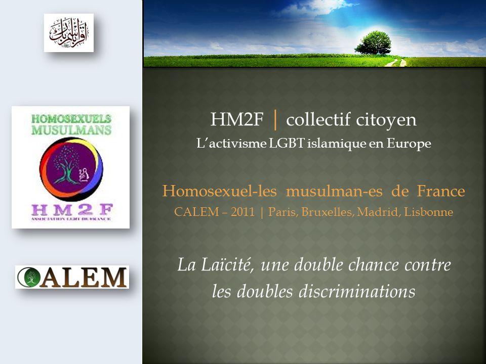 HM2F | collectif citoyen Lactivisme LGBT islamique en Europe Homosexuel-les musulman-es de France CALEM – 2011 | Paris, Bruxelles, Madrid, Lisbonne La