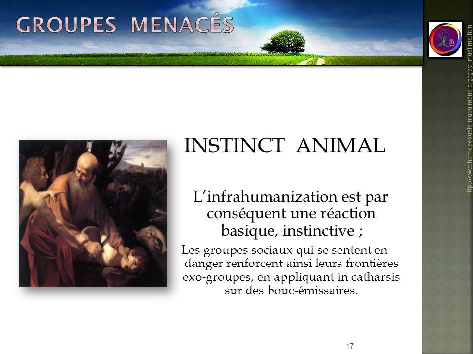 17 http://www.homosexuels-musulmans.org/gay_muslims.html INSTINCT ANIMAL Linfrahumanization est par conséquent une réaction basique, instinctive ; Les