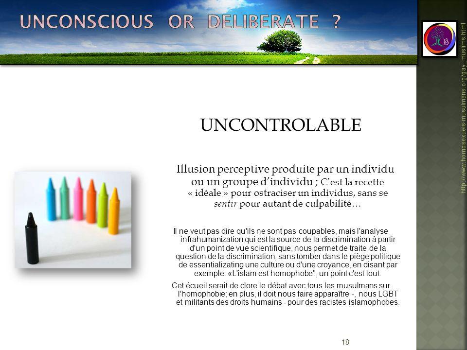 18 http://www.homosexuels-musulmans.org/gay_muslims.html UNCONTROLABLE Illusion perceptive produite par un individu ou un groupe dindividu ; Cest la r