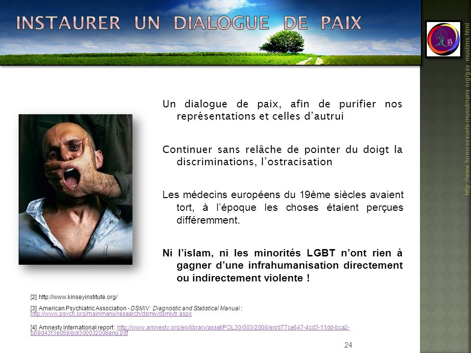 24 http://www.homosexuels-musulmans.org/gay_muslims.html Un dialogue de paix, afin de purifier nos représentations et celles dautrui Continuer sans re