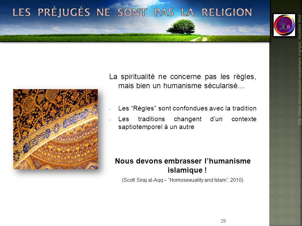 29 http://www.homosexuels-musulmans.org/gay_muslims.html La spiritualité ne concerne pas les règles, mais bien un humanisme sécularisé… - Les Règles s