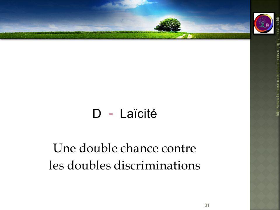 31 http://www.homosexuels-musulmans.org/gay_muslims.html D - Laïcité Une double chance contre les doubles discriminations