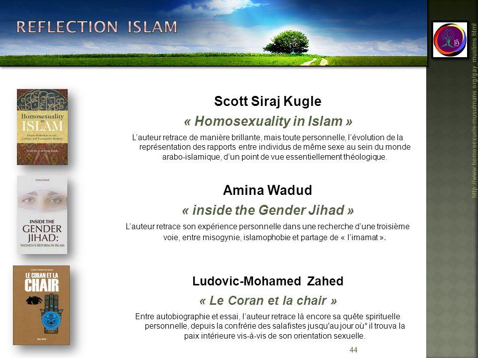 44 http://www.homosexuels-musulmans.org/gay_muslims.html Scott Siraj Kugle « Homosexuality in Islam » Lauteur retrace de manière brillante, mais toute