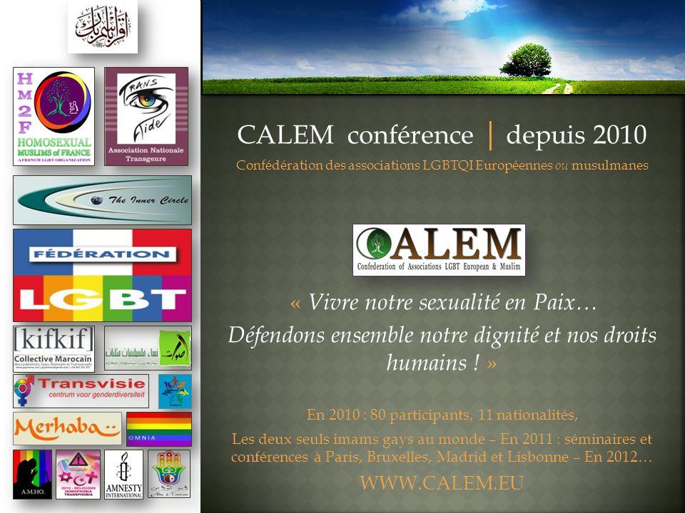 CALEM conférence | depuis 2010 Confédération des associations LGBTQI Européennes ou musulmanes « Vivre notre sexualité en Paix… Défendons ensemble not