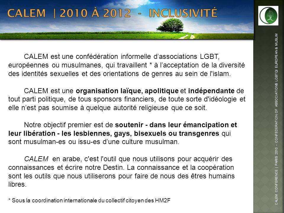 CALEM CONFERENCE | PARIS 2010 - CONFEDERATION OF ASSOCIATIONS LGBTQI EUROPEAN & MUSLIM CALEM est une confédération informelle dassociations LGBT, euro