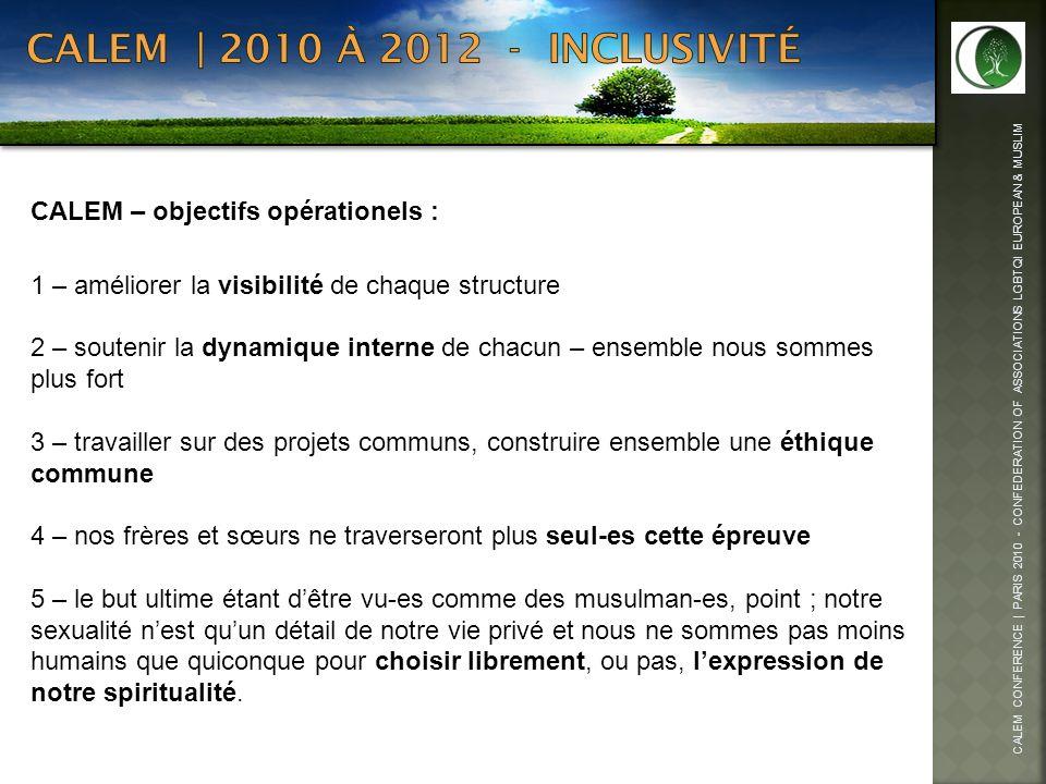 CALEM CONFERENCE | PARIS 2010 - CONFEDERATION OF ASSOCIATIONS LGBTQI EUROPEAN & MUSLIM CALEM – objectifs opérationels : 1 – améliorer la visibilité de