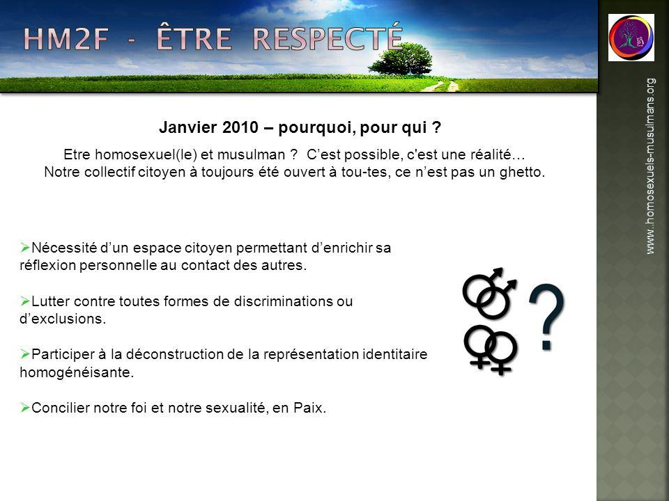 www..homosexuels-musulmans.org Janvier 2010 – pourquoi, pour qui ? Etre homosexuel(le) et musulman ? Cest possible, c'est une réalité… Notre collectif