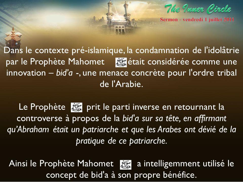 Dans le contexte pré-islamique, la condamnation de l'idolâtrie par le Prophète Mahomet était considérée comme une innovation – bida -, une menace conc