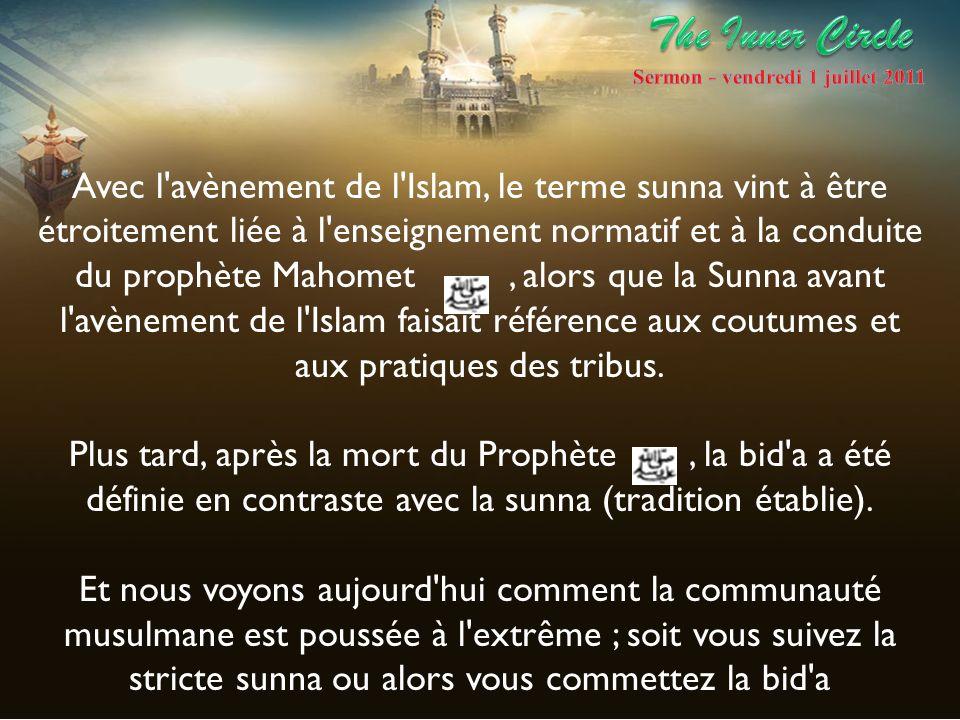 Avec l'avènement de l'Islam, le terme sunna vint à être étroitement liée à l'enseignement normatif et à la conduite du prophète Mahomet, alors que la