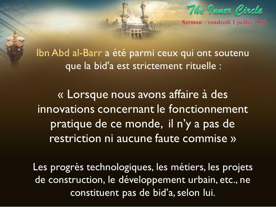 Ibn Abd al-Barr a été parmi ceux qui ont soutenu que la bid'a est strictement rituelle : « Lorsque nous avons affaire à des innovations concernant le