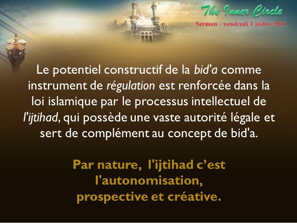 Le potentiel constructif de la bid'a comme instrument de régulation est renforcée dans la loi islamique par le processus intellectuel de l'ijtihad, qu