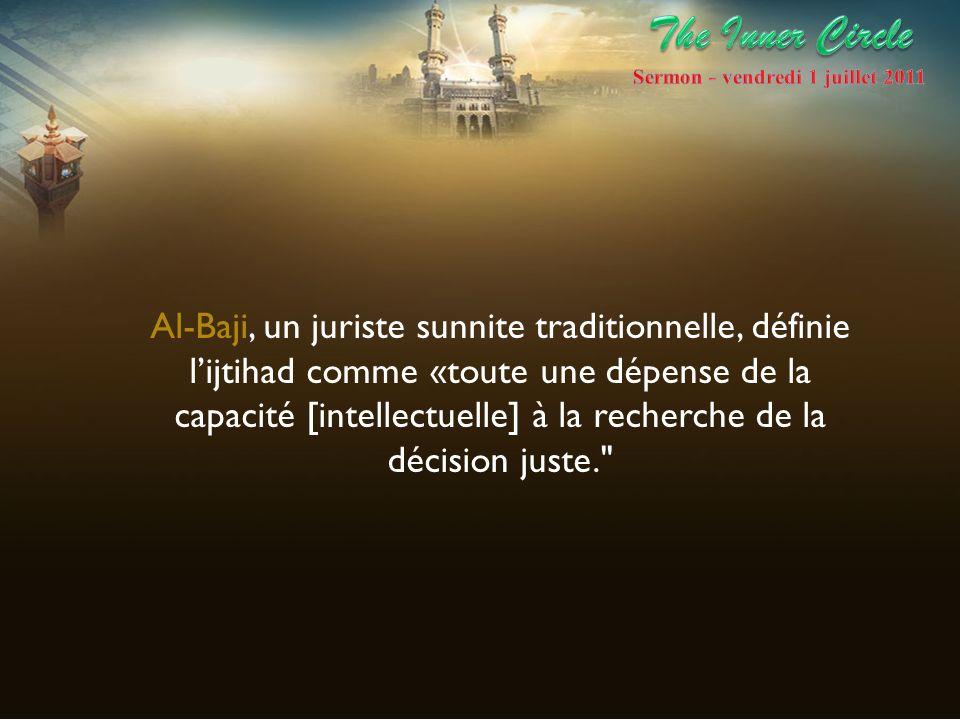 Al-Baji, un juriste sunnite traditionnelle, définie lijtihad comme «toute une dépense de la capacité [intellectuelle] à la recherche de la décision ju