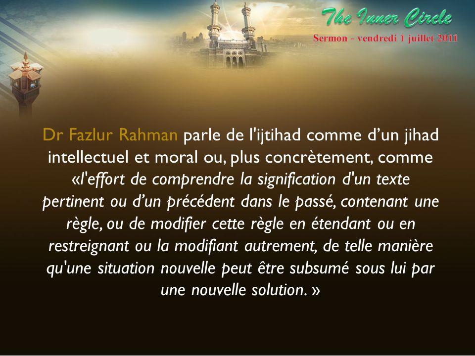 Dr Fazlur Rahman parle de l'ijtihad comme dun jihad intellectuel et moral ou, plus concrètement, comme «l'effort de comprendre la signification d'un t