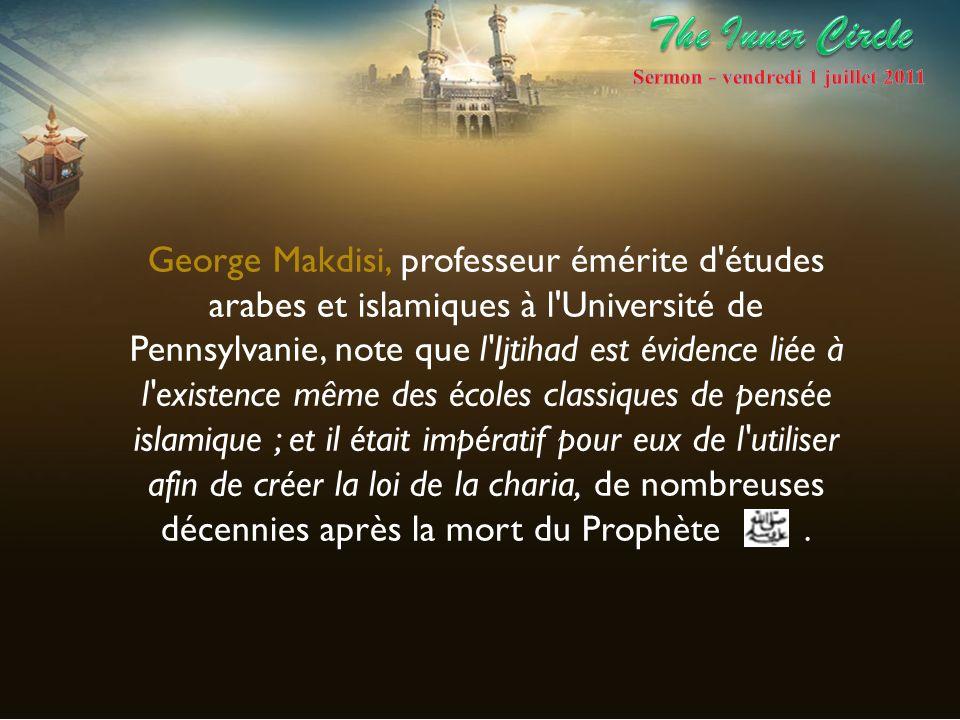 George Makdisi, professeur émérite d'études arabes et islamiques à l'Université de Pennsylvanie, note que l'Ijtihad est évidence liée à l'existence mê