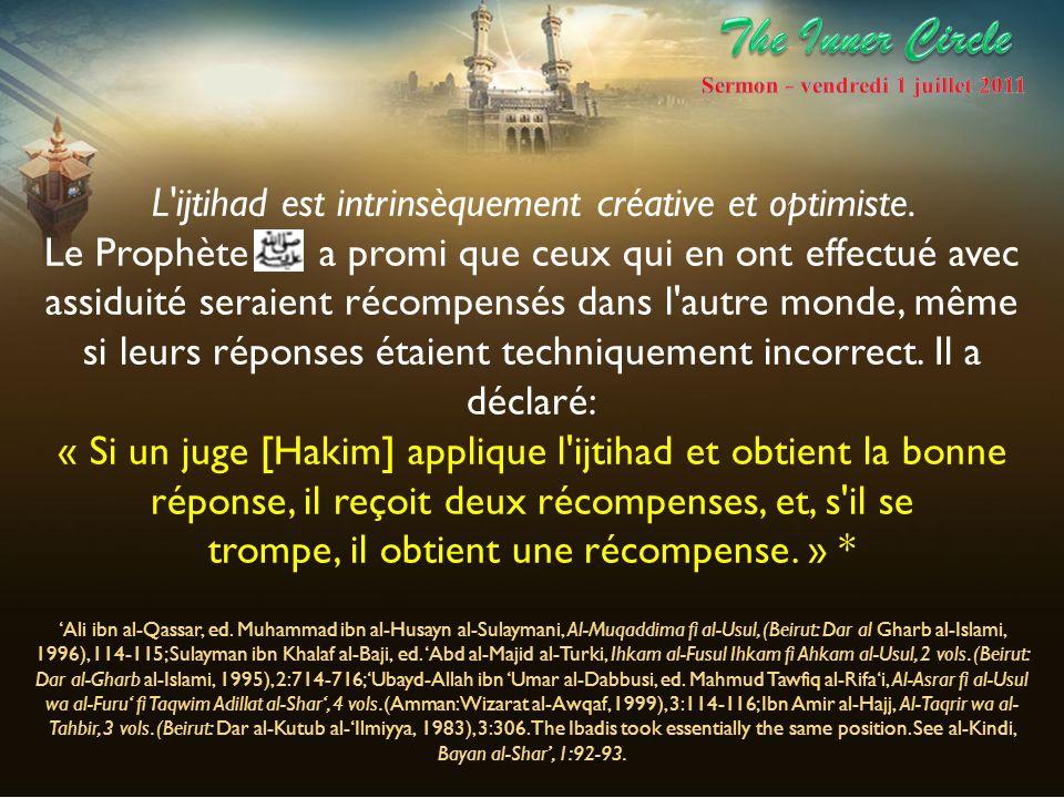 L'ijtihad est intrinsèquement créative et optimiste. Le Prophète a promi que ceux qui en ont effectué avec assiduité seraient récompensés dans l'autre