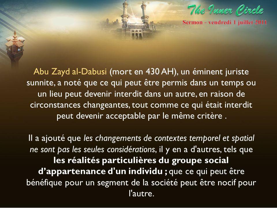 Abu Zayd al-Dabusi (mort en 430 AH), un éminent juriste sunnite, a noté que ce qui peut être permis dans un temps ou un lieu peut devenir interdit dan
