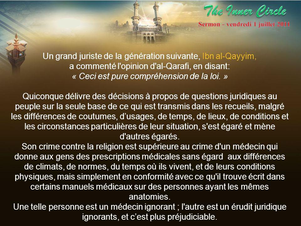 Un grand juriste de la génération suivante, Ibn al-Qayyim, a commenté l'opinion d'al-Qarafi, en disant: « Ceci est pure compréhension de la loi. » Qui