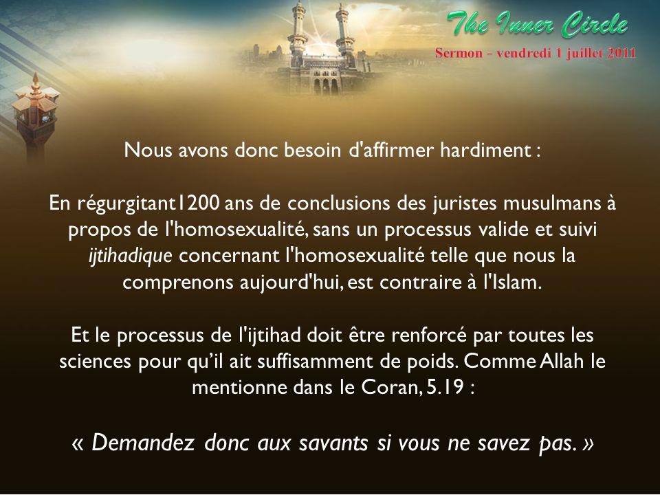Nous avons donc besoin d'affirmer hardiment : En régurgitant1200 ans de conclusions des juristes musulmans à propos de l'homosexualité, sans un proces