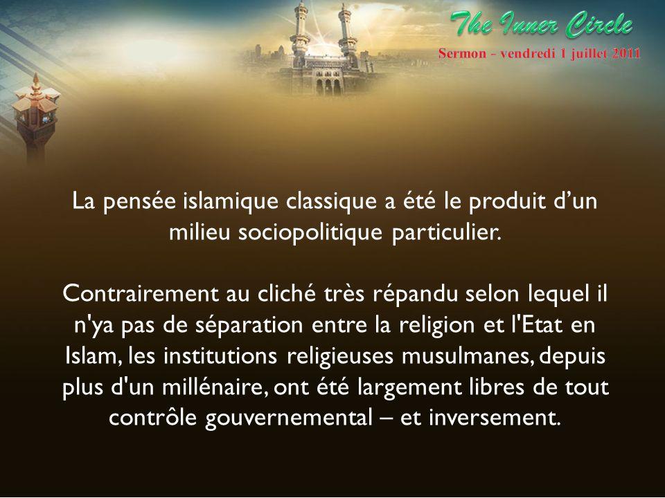 La pensée islamique classique a été le produit dun milieu sociopolitique particulier. Contrairement au cliché très répandu selon lequel il n'ya pas de