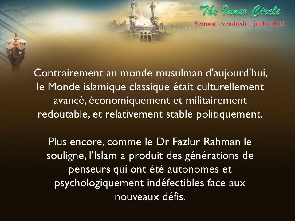 Contrairement au monde musulman d'aujourd'hui, le Monde islamique classique était culturellement avancé, économiquement et militairement redoutable, e