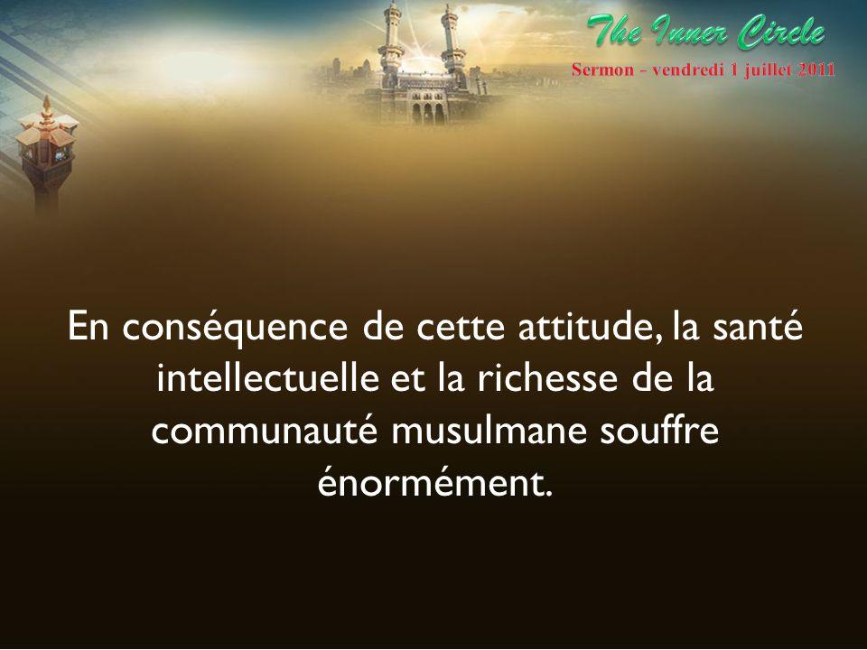 En conséquence de cette attitude, la santé intellectuelle et la richesse de la communauté musulmane souffre énormément.