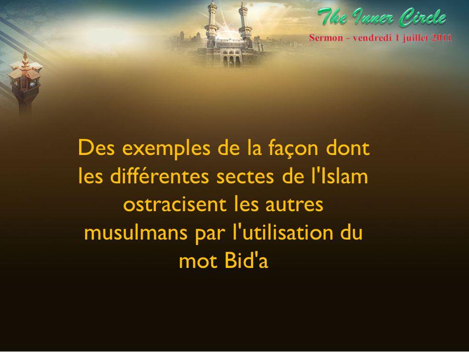 Des exemples de la façon dont les différentes sectes de l'Islam ostracisent les autres musulmans par l'utilisation du mot Bid'a