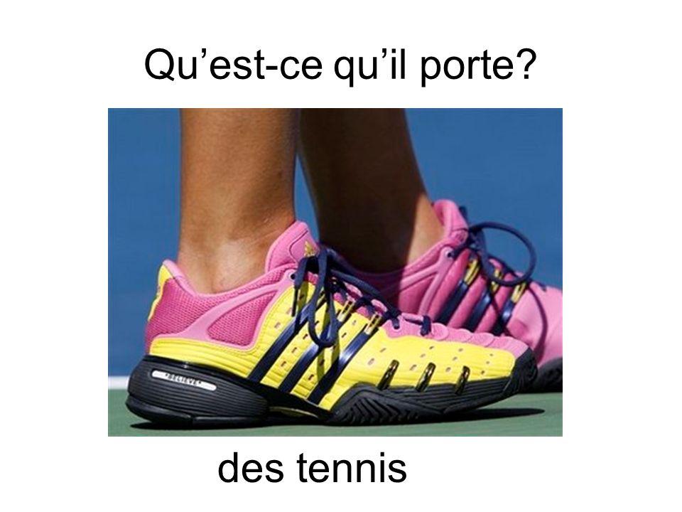 Quest-ce quil porte? des tennis