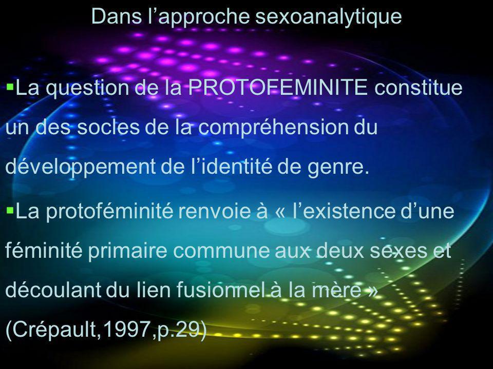 Dans lapproche sexoanalytique La question de la PROTOFEMINITE constitue un des socles de la compréhension du développement de lidentité de genre. La p